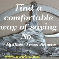 Find a comfortable way of saying No.  Matthew Lewis Browne