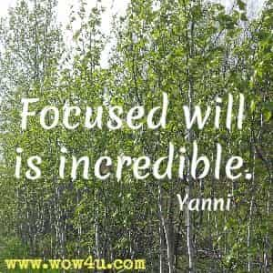 Focused will is incredible. Yanni
