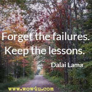 Forget the failures. Keep the lessons. Dalai Lama