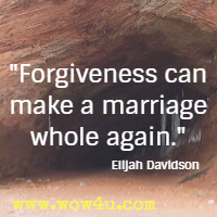 Forgiveness can make a marriage whole again. Elijah Davidson