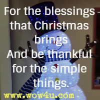 For the blessings that Christmas brings And be thankful for the simple things.