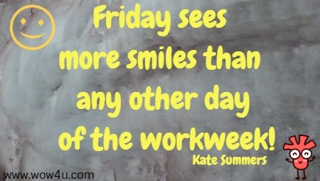 Friday sees more smiles than any other day of the workweek!  Kate Summers