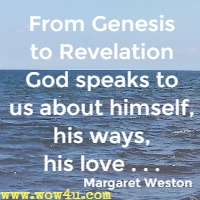From Genesis to Revelation God speaks to us about himself, his ways, his love . . . Margaret Weston