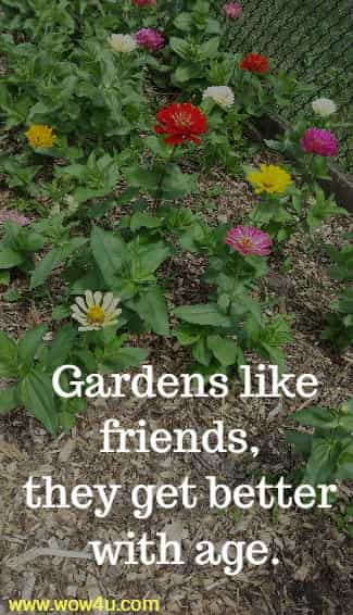 Gardens like friends, they get better with age.