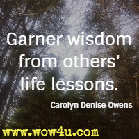 Garner wisdom from others' life lessons. Carolyn Denise Owens
