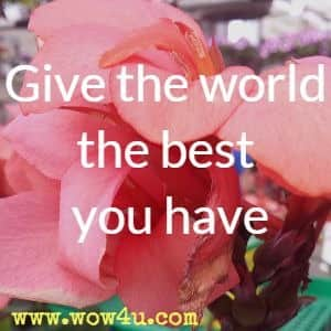 Give the world the best you have