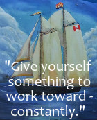 Give yourself something to work toward constantly. Mary Kay Ash