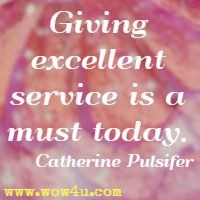 Giving excellent service is a must today. Catherine Pulsifer