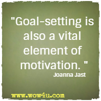 Goal-setting is also a vital element of motivation. Joanna Jast