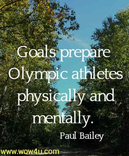 Goals prepare Olympic athletes physically and mentally.   Paul Bailey