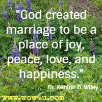 God created marriage to be a place of joy, peace, love, and happiness. Dr. Kenton D. Wiley