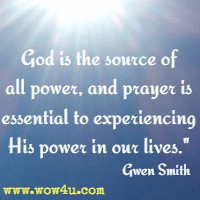 God is the source of all power, and prayer is essential to experiencing His power in our lives. Gwen Smith