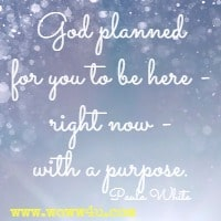 God planned for you to be here - right now - with a purpose. Paula White