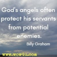 God's angels often protect his servants from potential enemies. Billy Graham