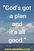 God's got a plan and it's all good.