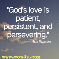 God's love is patient, persistent, and persevering. Rick Warren