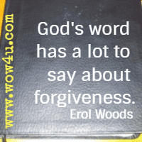 God's word has a lot to say about forgiveness. Erol Woods
