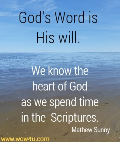God's Word is His will. We know the heart of God as we spend time in the  Scriptures. Mathew Sunny