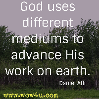 God uses different mediums to advance His work on earth. Daniel Affi