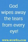 God wipes away the tears from every eye!