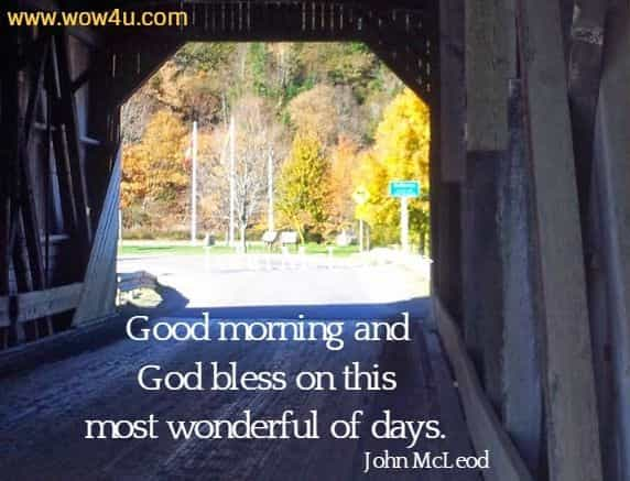 Good morning and God bless on this most wonderful of days. John McLeod