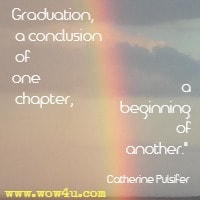 Graduation, a conclusion of one chapter, a beginning of another. Catherine Pulsifer