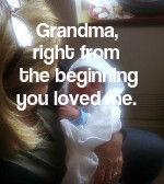 Grandma, right from the beginning you loved me.