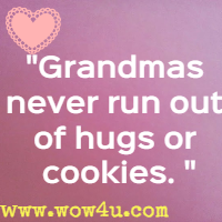 grandmas never run out of hugs or cookies