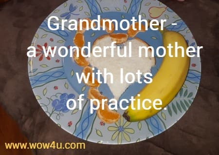 Grandmother - a wonderful mother with lots of practice.