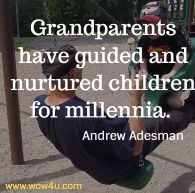 Grandparents have guided and nurtured children for millennia.  Andrew Adesman
