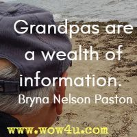 Grandpas are a wealth of information. Bryna Nelson Paston