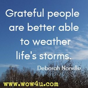 Grateful people are better able to weather life's storms. Deborah Norville