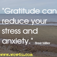 Gratitude can reduce your stress and anxiety. Bree Miller