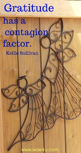 Gratitude has a contagion factor.   Kellie Sullivan
