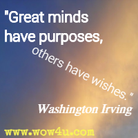 Great minds have purposes, others have wishes. Washington Irving