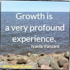 Growth is a very profound experience. Iyanla Vanzant