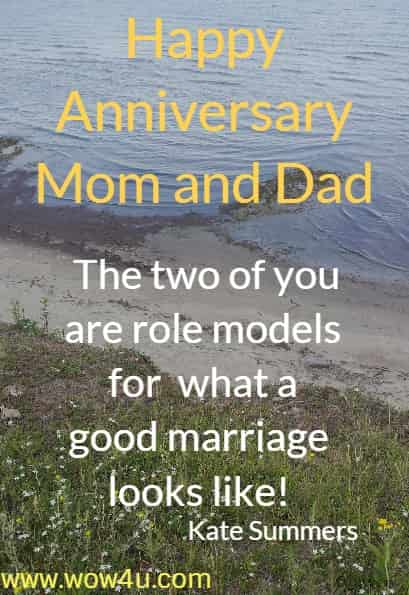 Happy Anniversary Mom and Dad.  The two of you are role models for   what a good marriage looks like! Kate Summers