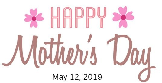 Happy Mothers Day May 12, 2019