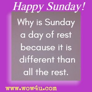 Why is Sunday a day of rest because it is different than all the rest. Byron Pulsifer
