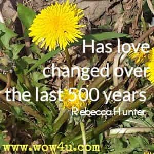 Has love changed over the last 500 years  Rebecca Hunter
