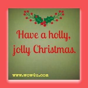 Merry Christmas Saying - Have a holly, jolly Christmas.