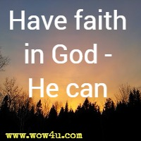 Have faith in God - He can