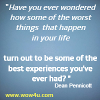 Have you ever wondered how some of the worst things  that happen in your life turn out to be some of the best  experiences you've ever had? Dean Pennicott