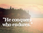 He conquers who endures. Persius Proverb