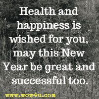 health and happiness is wished for you may this new year be great and successful