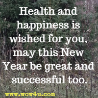 Health and happiness is wished for you, may this New Year be great and successful too.