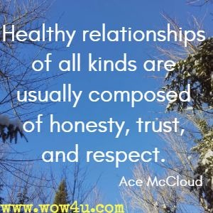 Healthy relationships of all kinds are usually composed of honesty, trust, and respect. Ace McCloud