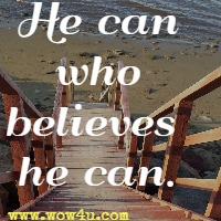 He can who believes he can.