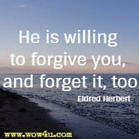 He is willing to forgive you, and forget it, too  Eldred Herbert