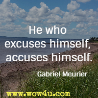 He who excuses himself, accuses himself. Gabriel Meurier